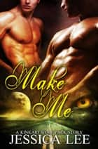 Make Me: A KinKaid Wolf Pack Story ebook by Jessica Lee
