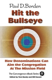 Hit the Bullseye - How Denominations Can Aim the Congregation at the Mission Field ebook by Borden