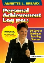 Personal Achievement Log (PAL) - 10 Days of Maximum Teaching Success ebook by Annette Breaux