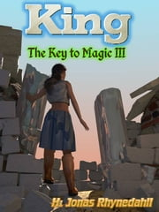 King - The Key to Magic III ebook by H. Jonas Rhynedahll