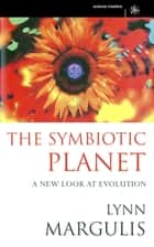 The Symbiotic Planet - A New Look At Evolution ebook by Prof Lynn Margulis
