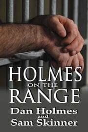Holmes on the Range: A Novel of Bad Choices, Harsh Realities and Life in the Federal Prison System ebook by Dan Holmes,Sam Skinner