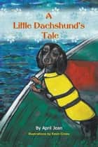 A Little Dachshunds Tale ebook by April Jean