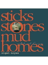 Sticks & Stones, Mud Homes ebook by Nigel Noyes