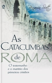 As Catacumbas de Roma ebook by Benjamin Scott