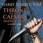 Silence & Lies (A Short Story): A Throne of the Caesars Story audiobook by Harry Sidebottom