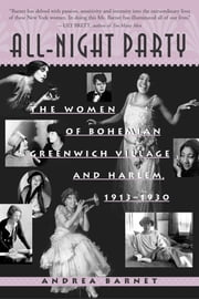 All-Night Party - The Women of Bohemian Greenwich Village and Harlem, 1913-1930 ebook by Andrea Barnet