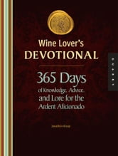 Wine Lover's Devotional - 365 Days of Knowledge, Advice, and Lore for the Ardent Aficionado ebook by Jonathon Alsop