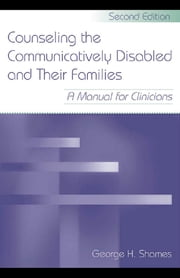 Counseling the Communicatively Disabled and Their Families - A Manual for Clinicians ebook by George H. Shames