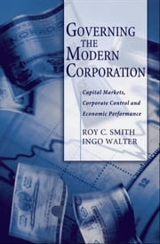 Governing the Modern Corporation: Capital Markets, Corporate Control, and Economic Performance ebook by Roy C. Smith,Ingo Walter