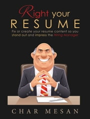 Right Your Resume - Fix or Create your Resume Content so you Stand out and Impress the Hiring Manager ebook by Char Mesan