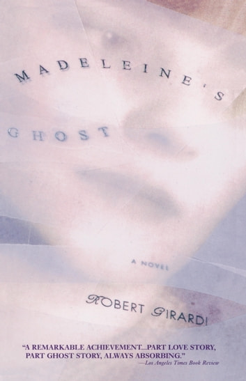 Madeleine's Ghost - A Novel ebook by Robert Girardi