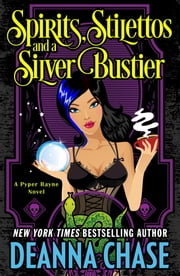 Spirits, Stilettos, and a Silver Bustier - Paranormal Mystery ebook by Deanna Chase