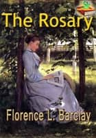 The Rosary: The Bestselling Novel all Time - (With Audiobook Link) ebook by Florence L. Barclay
