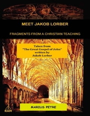 Meet Jakob Lorber: Fragments from a Christian Teaching ebook by Marius Petre