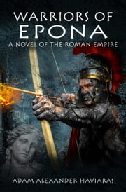 Warriors of Epona - A Novel of the Roman Empire ebook by Adam Alexander Haviaras