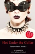 Hot Under The Collar - Tales of Submission and Domination ebook by Elizabeth Coldwell, Elizabeth Coldwell, Kathleen Tudor,...