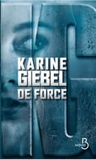 De force ebook by Karine GIEBEL