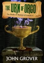 The Urn of Orgo ebook by John Grover