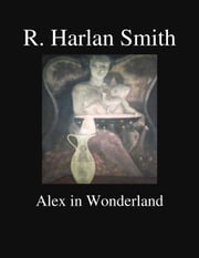 Alex in Wonderland ebook by R. Harlan Smith
