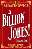 Billion Jokes, A (Volume 1) ebook by Peter Serafinowicz