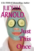 Just This Once ebook by Judith Arnold