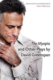 The Myopia and Other Plays by David Greenspan ebook by David Greenspan,Marc Robinson