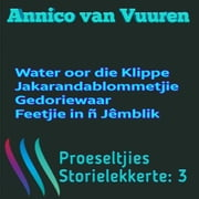 PROESELTJIES STORIELEKKERTE 3 (Voorheen Omnibus 3) - 1 WATER OOR DIE KLIPPE 2 JAKARANDABLOMMETJIE 3 GEDORIEWAAR 4 FEETJIE IN 'N JêMBLIK ebook by Kobo.Web.Store.Products.Fields.ContributorFieldViewModel