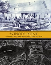 Winous Point - 150 Years of Waterfowling and Conservation ebook by Tod Sedgwick,Roy Kroll
