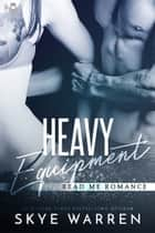 Heavy Equipment eBook by Skye Warren