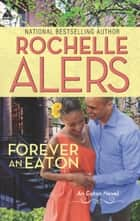 Forever an Eaton: Bittersweet Love (The Eatons, Book 1) / Sweet Deception (The Eatons, Book 2) (Mills & Boon Kimani Arabesque) ebook by Rochelle Alers