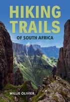 Hiking Trails of South Africa ebook by Willie Olivier