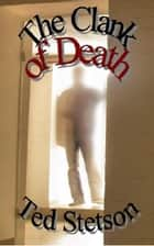 The Clank of Death ebook by Ted Stetson