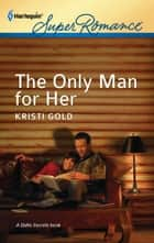 The Only Man for Her ebook by Kristi Gold