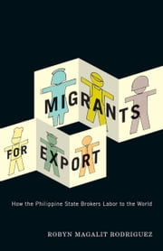 Migrants for Export - How the Philippine State Brokers Labor to the World ebook by Robyn Magalit Rodriguez