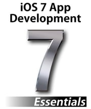 iOS 7 App Development Essentials - Developing iOS 7 iPhone and iPad App using Xcode 5 ebook by Neil Smyth