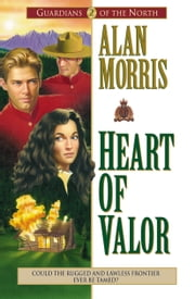 Heart of Valor (Guardians of the North Book #2) ebook by Alan Morris