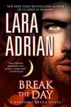 Break the Day - A Midnight Breed Novel ebook by Lara Adrian