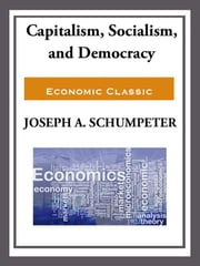 Capitalism, Socialism, and Democracy ebook by Joseph Schumpeter