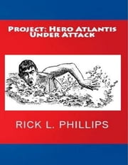Project: Hero Atlantis Under Attack ebook by Rick L. Phillips