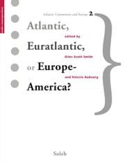 Atlantic, Euratlantic or Europe-America? ebook by Collectif,Valérie Aubourg,Giles Scott-Smith