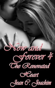 Now and Forever 4, The Renovated Heart - Now and Forever, #4 ebook by Jean Joachim