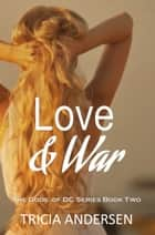 Love and War (Gods of DC #2) ebook by Tricia Andersen