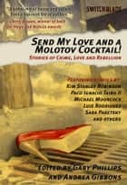 Send My Love And A Molotov Cocktail ebook by Gary Phillips,Andrea Gibbons