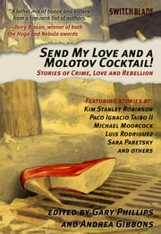 Send My Love And A Molotov Cocktail - Stories of Crime, Love and Rebellion ebook by Gary Phillips,Andrea Gibbons