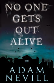 No One Gets Out Alive - A Novel ebook by Adam Nevill
