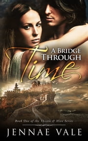 A Bridge Through Time: Book One of The Thistle & Hive Series