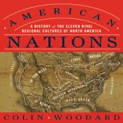 American Nations - A History of the Eleven Rival Regional Cultures of North America audiobook by Colin Woodard
