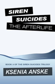 The Afterlife (Siren Suicides, Book 3) ebook by Ksenia Anske