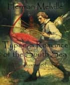 Typee, a Romance of the South Sea - Illustrated ebook by Herman Melville